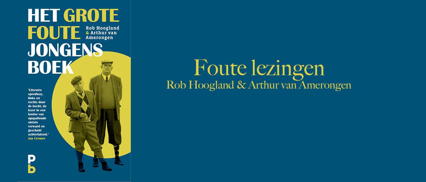 Foute lezingen van Rob Hoogland en Arthur van Amerongen